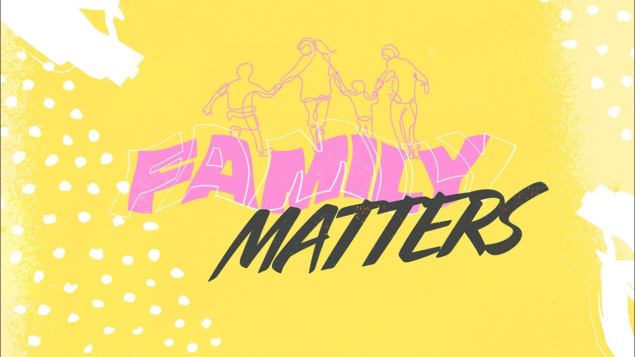 Family Matters Week 3 (4/25/21)