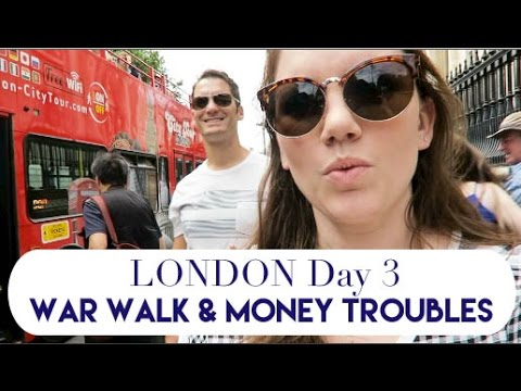 London Day 3 | War Walk & Money Troubles