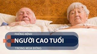 Phòng bệnh người cao tuổi trong mùa đông   VTC1
