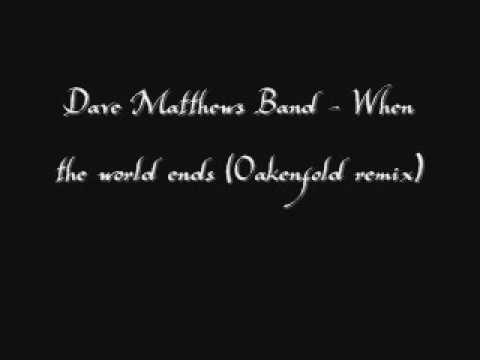 Dave Matthews Band - When The World Ends (Oakenfold remix)