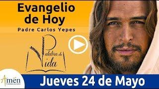 Evangelio de Hoy Jueves 24 de Mayo  Padre Carlos Yepes