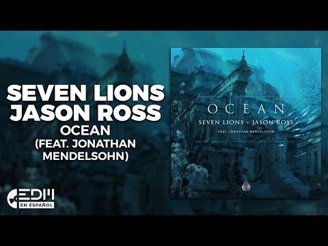 [Lyrics] Seven Lions & Jason Ross - Ocean (feat. Jonathan Mendelsohn) [Letra en Español]