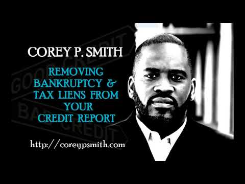 Removing Bankruptcy & Tax Lien from Credit Report (Corey P. Smith)