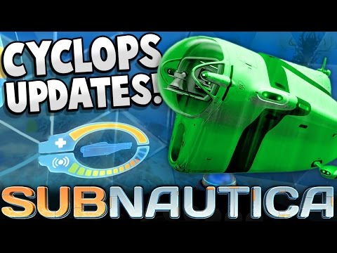 Subnautica - NEW CYCLOPS UPDATES! Shields, Radar & Explosions! - Subnautica Early Access Gameplay