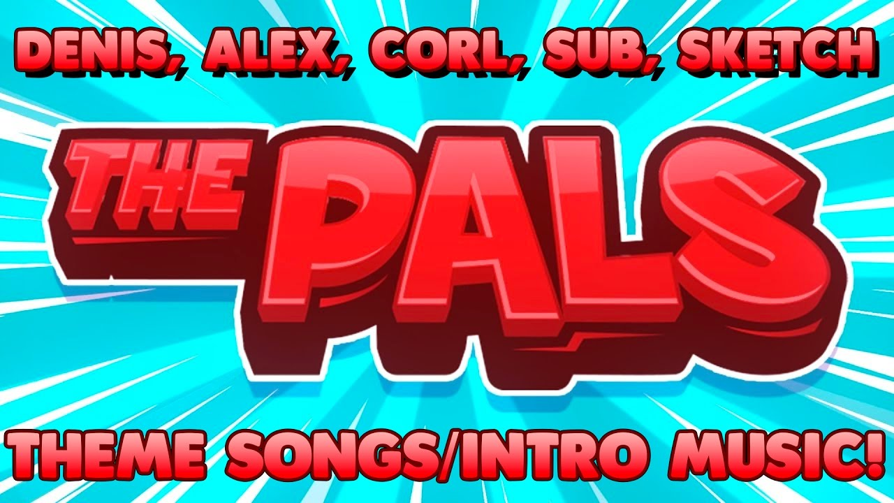 the pals complete intro music denis corl sketch sub and alex theme songs intro songs. Black Bedroom Furniture Sets. Home Design Ideas