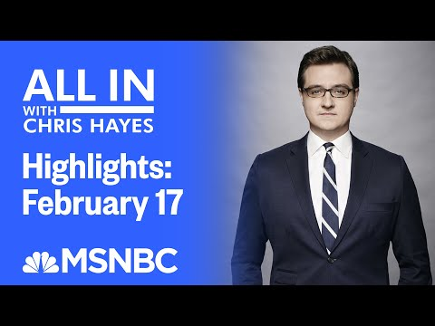 Watch All In With Chris Hayes Highlights: February 17 | MSNBC