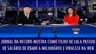 Jornal da Record mostra como filho de Lula passou de salário de R$600 a milionário e viraliza na web