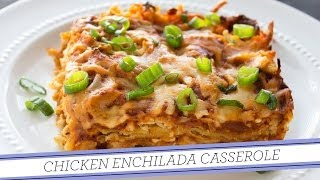 Chicken Enchilada Casserole | Easy Recipe