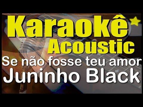Juninho Black - Se Não Fosse Teu Amor (Karaokê Acústico) Cifra em PDF na descrição.