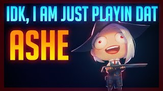 Idk, I am just playing Ashe