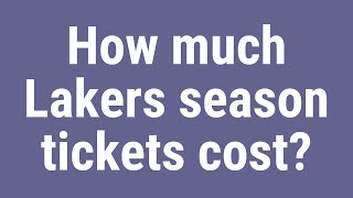 How much Lakers season tickets cost?