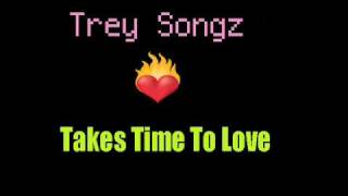 Trey Songz - Takes Time To Love (2009)