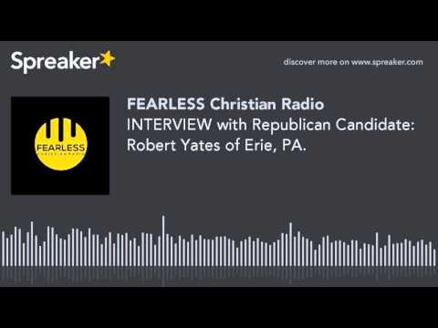 INTERVIEW with Republican Candidate: Robert Yates of Erie, PA.