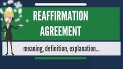 What is REAFFIRMATION AGREEMENT? What does REAFFIRMATION AGREEMENT mean?