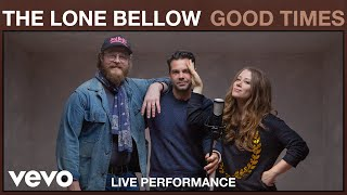 The Lone Bellow - Good Times (Live Performance) | Vevo