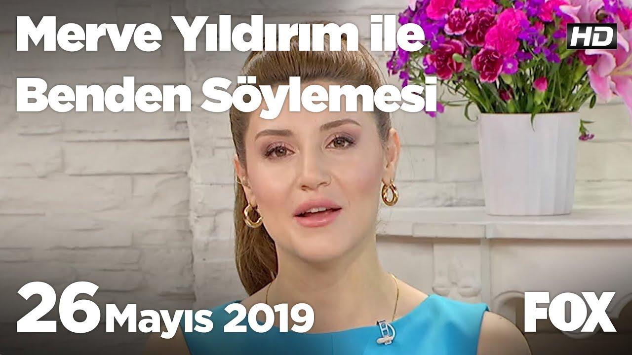 26 Mayıs 2019 Merve Yıldırım ile Benden Söylemesi