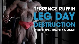 Terrence Ruffin Leg Day Destruction With Hypertrophy Coach