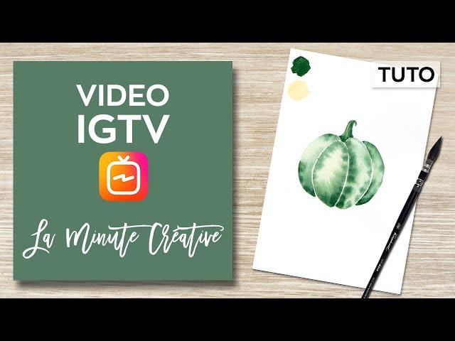 La MINUTE CREATIVE #9 Peindre un patidou à l'aquarelle (TUTO IGTV)