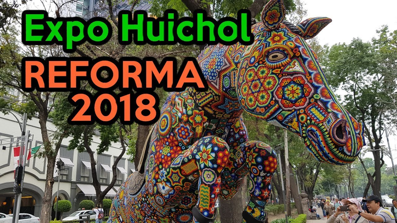 Expo Huichol Sobre Reforma 2018 Youtube