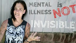 MENTAL ILLNESS is not INVISIBLE!!!