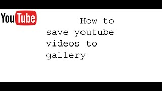 How to save youtube videos to gallery without any torrent.