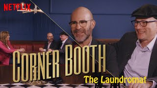 The Laundromat's Scott Z. Burns and Jake Bernstein in the Corner Booth | Netflix