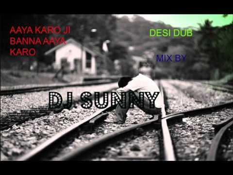 AAYA KARO JI BANNA (DESI DUB DEMO REMIX BY DJ SUNNY)