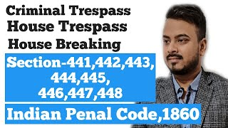 SEC-441,442,443,444,445...448:IPC/criminal trespass,house trespass &house breaking/