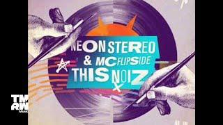 Neon Stereo & MC Flipside - This Noiz (Chris Fraser Remix)