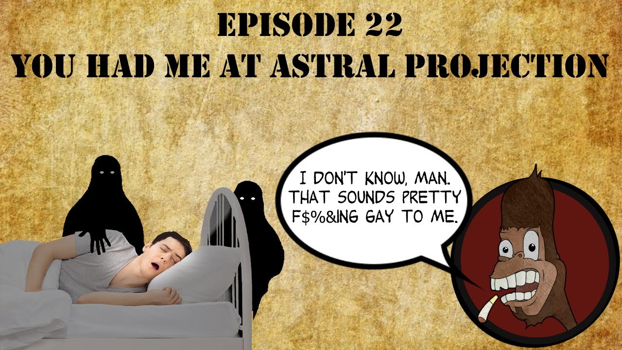 Episode 22: You Had Me at Astral Projection