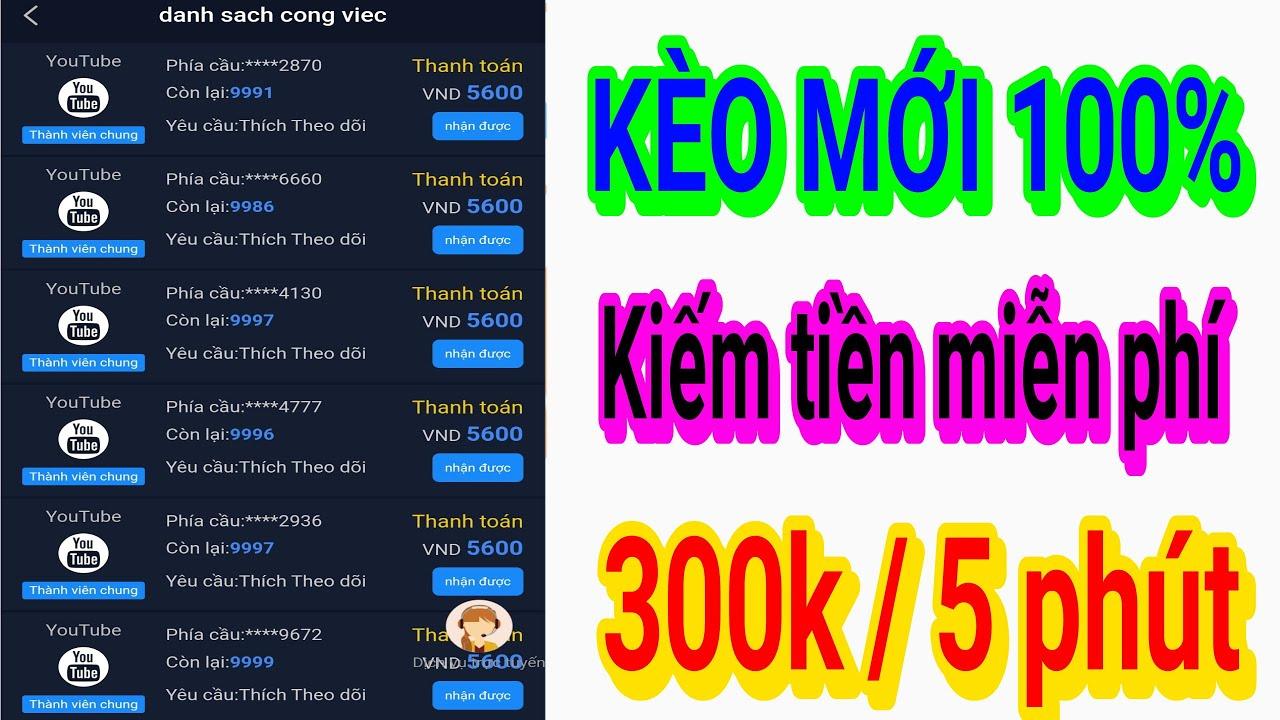 Kèo kiếm tiền mới miễn phí 100% kiếm 300k/5 phút Làm nhiệm vụ Youtube, Tiktok, Facebook