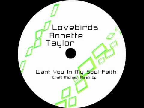 Lovebirds Feat. Annette Taylor - Want You In My Soul Faith (Craft Michael Mash-Up)