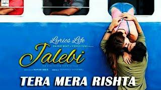 TERA MERA RISHTA | Lyrics | Jalebi | KK | Shreya Ghoshal