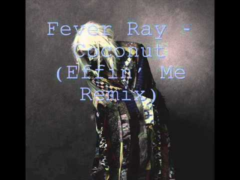 Fever Ray - Coconut (Effin' Me Remix)