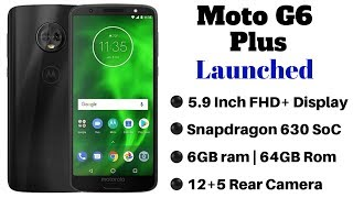 Moto G6 Plus Launched With 6GB RAM, Dual Rear Cameras  | Price, Specifications, Features