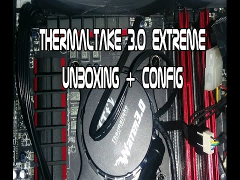 THERMALTAKE 3.0 EXTREME  UNBOXING Y PROGRAMA CONFIGURACION