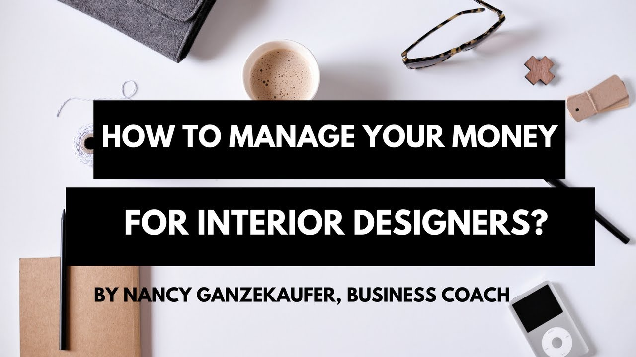How To Manage Your Money For Interior Designers Business Coach Nancy