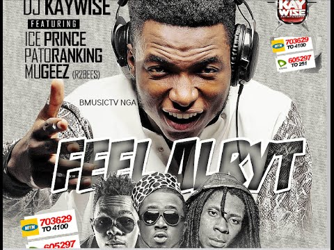 DJ Kaywise - Feel Alryt Ft. Patoranking x Ice Prince x Mugeez (R2Bees)