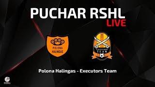 Puchar RSHL - 1/4 finalu: Polona Halingas - Executors Team