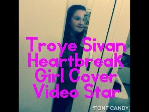 Troye Sivan Heartbreak Girl Cover Video Star
