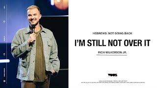 Rich Wilkerson Jr — Hebrews: I'm Still Not Over It