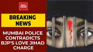 Mumbai Police Contradicts BJP's Love Jihad Charge | Breaking News | India Today