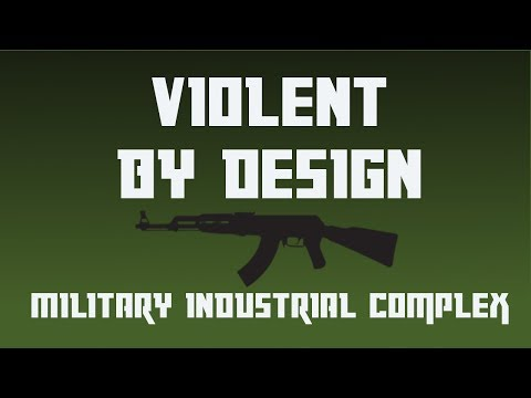 Violent by Design - Military Industrial Complex