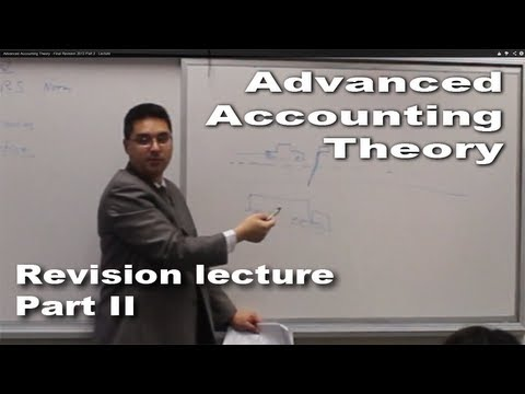 Advanced Accounting Theory - Final Revision 2013 Part 2 - Lecture