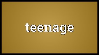 Teenage Meaning