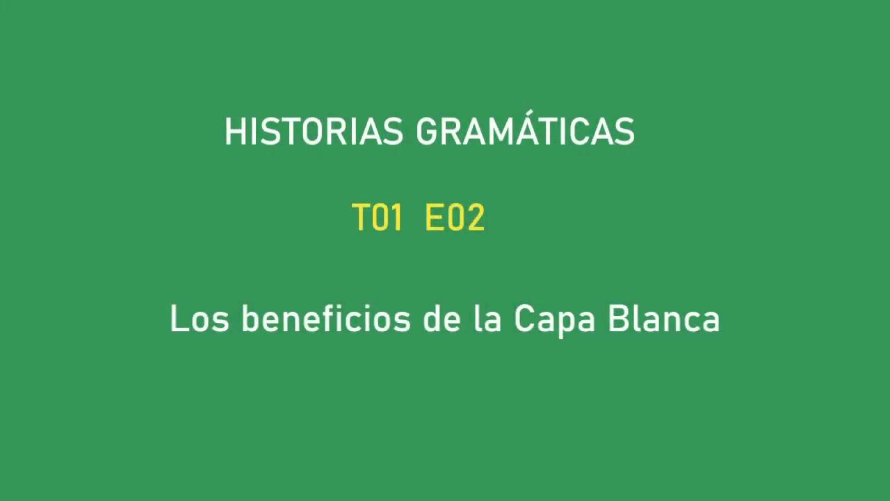 HISTORIAS GRAMÁTICAS T01E02: Los Beneficios de la Capa Blanca