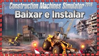 Como Baixar e Instalar Construction Machines Simulator 2016 - PC - 2015