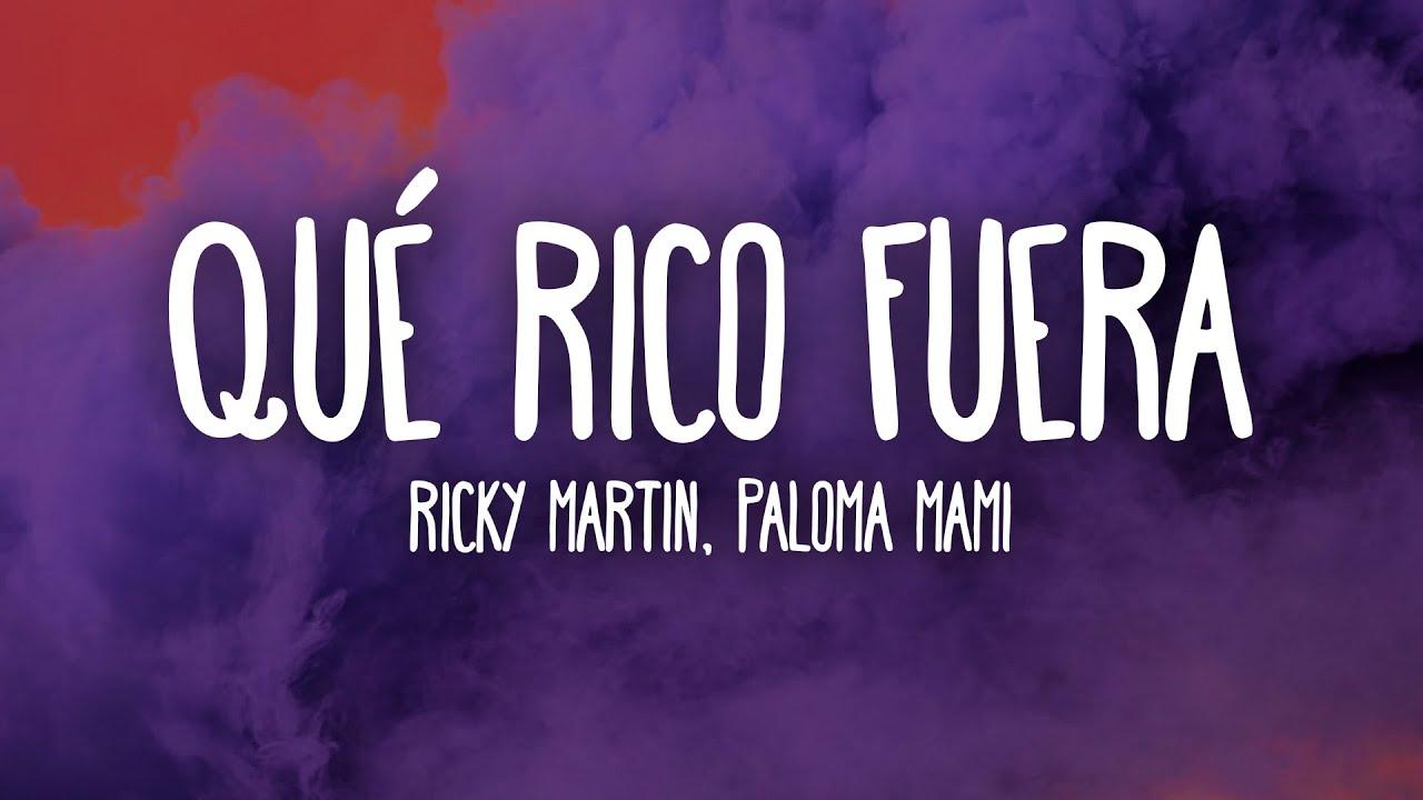Ricky Martin, Paloma Mami - Qué Rico Fuera (Letra/Lyrics)
