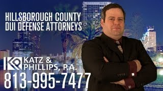 Hillsborough County DUI Lawyer - Call 813-995-7477 - Katz & Phillips