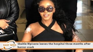 Sbahle Mpisane leaves the hospital three months after horror crash
